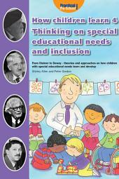 How Children Learn - Book 4: From Steiner to Dewey - Thinking on Special Educational Needs and Inclusion
