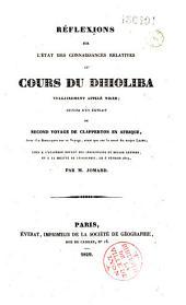 Réflexions sur l'état des connaissances relatives au cours du Dhioliba, vulgairement appelé Niger: lues à l'Académie royale des inscriptions et belles lettres, et à la Société de géographie, le 6 février 1829