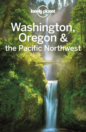 Lonely Planet Washington  Oregon   the Pacific Northwest