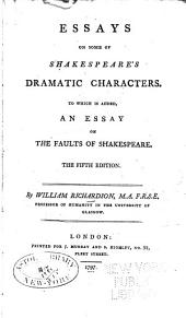 Essays on some of Shakespeare's dramatic characters: To which is added, an essay on the faults of Shakespeare