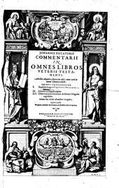 Commentarii in omnes libros Veteris Testamenti: antehac aliquoties separatim editi, nunc vero in unum volumen collecti, Volume 2