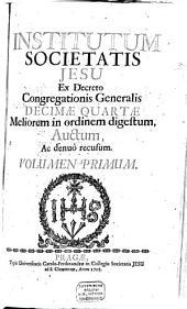 Institutum Societatis Jesu: Ex Decreto Congregationis Generalis Decimae Quartae Meliorem in ordinem digestum, Auctum, Ac denuo recusum. 1