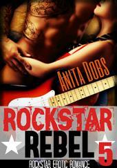 Rockstar Rebel (Rockstar Erotic Romance #5): The Rockstar and the Virgin