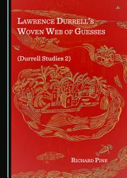 Lawrence Durrell   s Woven Web of Guesses  Durrell Studies 2  PDF
