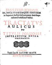 Tractatus aulicus de titulis pomposis imperantium extraordinariis