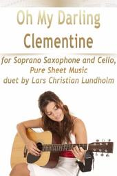 Oh My Darling Clementine for Soprano Saxophone and Cello, Pure Sheet Music duet by Lars Christian Lundholm