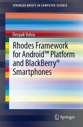 Rhodes Framework for AndroidTM Platform and BlackBerry® Smartphones