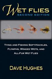 Wet Flies: 2nd Edition: Tying and Fishing Soft-Hackles, Flymphs, Winged Wets, and All-Fur Wet Flies
