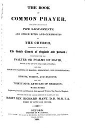 The Book of Common Prayer: And Administration of the Sacraments, and Other Rites and Ceremonies of the Church, According to the Use of the United Church of England and Ireland ; Together with the Psalter Or Psalms of David, Pointed as They are to be Sung Or Said in Churches, and the Form and Manner of Making, Ordaining, and Consecrating of Bishops, Priests, and Deacons, and the Thirty-nine Articles of Religion ; with Notes Explanatory, Practical and Historical, from Approved Writers of the Church of England, Volume 1