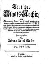 Teutsches Staats-Archiv, oder Sammlung derer neuest- und wichtigsten Reichs-, Crays- und anderer Handlungen, Deductionen (etc.)