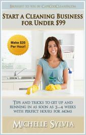 Start a Cleaning Business for Under $99: Make $20 Per Hour!