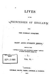Lives of the Princesses of England, from the Norman Conquest: Volume 6