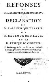"""Réponses de M. l'Archevêque de Cambrai [Fénélon] à la déclaration de M. l'Archevêque de Paris, de M. l'Evêque de Meaux, et de M. l'Evêque de Chartres, et à l'ouvrage de M. de Meaux, intitulé Summa etc. contre le livre intitulé """"Explication des maximes des"""