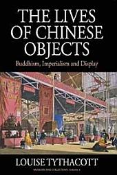 The Lives of Chinese Objects: Buddhism, Imperialism and Display