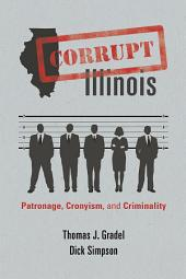 Corrupt Illinois: Patronage, Cronyism, and Criminality