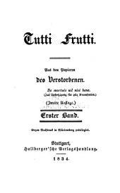 Tutti frutti; aus den Papieren des Verstorbenen: Band 1