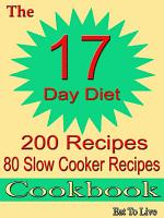 The 17 Day Diet: 200 Recipes: 80 Slow Cooker Recipes Cookbook