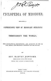 A Cyclopedia of Missions: Containing a Comprehensive View of Missionary Operations Throughout the World : with Geographical Descriptions, and Accounts of the Social, Moral, and Religious Condition of the People