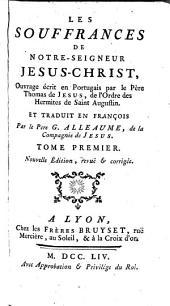 Les souffrances de Jesus-Christ. Ouvrage ecrit en Portugais ... et traduit en Francois par G. Alleaume: Volume1