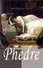Phedre (Vollständige deutsche Ausgabe): Klassiker der französischen Literatur übersetzt von Friedrich Schiller