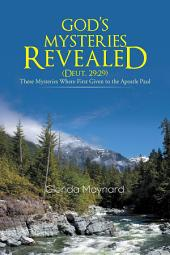 GOD'S MYSTERIES REVEALED (DEUT.29:29): These Mysteries Where First Given to the Apostle Paul