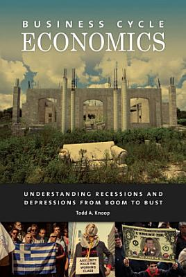 Business Cycle Economics  Understanding Recessions and Depressions from Boom to Bust