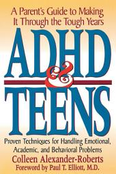 ADHD & Teens: A Parent's Guide to Making it through the Tough Years