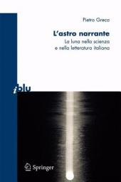 L'astro narrante: La Luna nella scienza e nella letteratura italiana