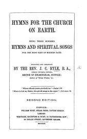 Hymns for the Church on Earth. Being three hundred hymns and spiritual songs ... selected and arranged by ... J. C. Ryle
