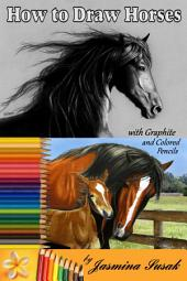 How to Draw Horses: with Colored Pencils