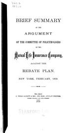 Brief Summary of the Argument of the Committee of Policyholders of the Mutual Life Insurance Company: Against the Rebate Plan, New York, February, 1879