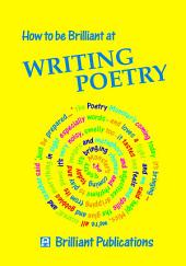How to be Brilliant at Writing Poetry: How to be Brilliant at Writing Poetry