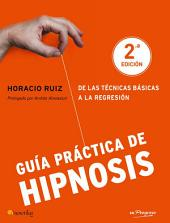Guía práctica de hipnosis: De las técnicas básicas a la regresión