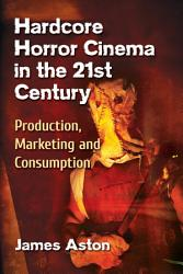 Hardcore Horror Cinema In The 21st Century Book PDF