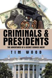 Criminals & Presidents: The Adventures of a Secret Service Agent