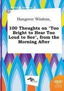 Hangover Wisdom  100 Thoughts on Too Bright to Hear Too Loud to See   from the Morning After PDF