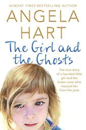 The Girl and the Ghosts: The true story of a haunted little girl and the foster carer who rescued her from the past