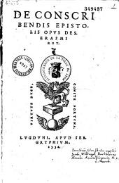 De Conscribendis epistolis opus Des. Erasmi Rot