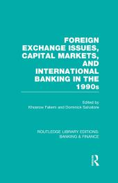 Foreign Exchange Issues, Capital Markets and International Banking in the 1990s (RLE Banking & Finance)