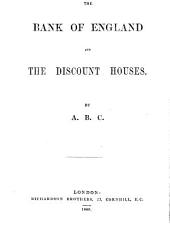 The Bank of England and the Discount Houses. By A. B. C.