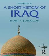 A Short History of Iraq: Edition 2