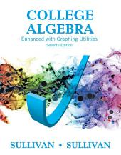 College Algebra Enhanced with Graphing Utilities: Edition 7