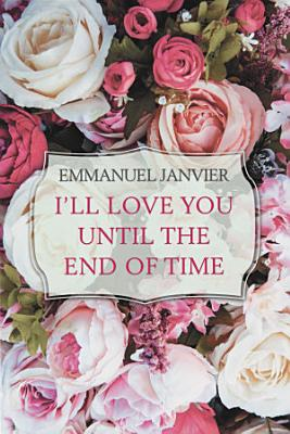 I   Ll Love You Until the End of Time