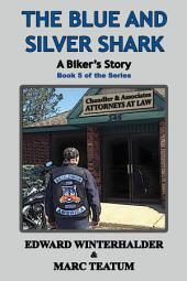 The Blue And Silver Shark: A Biker's Story: (Book 5 in the Series)