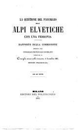 La Quistione del passaggio delle Alpi Elvetiche con una ferrovia. Rapporto della commissione nominata dal Consiglio Provinciale di Milano ... Con sei tavole
