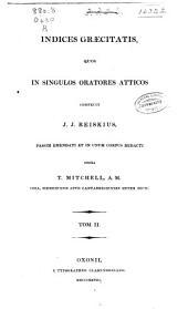 Indices Graecitatis: quos in singulos crateroes Atticos confecit J. J. Reiskius, passim emendati et in unum corpus redacti opera T. Michell ...