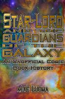 Star Lord and the Guardians of the Galaxy  An Unofficial Comic Book History PDF
