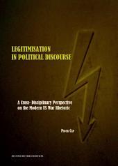 Legitimisation in Political Discourse: A Cross- Disciplinary Perspective on the Modern US War Rhetoric Second Edition