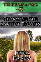 The Realms of War 10: Charming the Ancient Treants (Ent/Treant Male, Troll Males, Elf Female, Human Female Fantasy Erotica): Charming the Ancient Treants