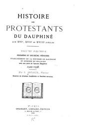 Histoire des protestants du Dauphiné aux XVIe, XVIIe et XVIIIe siècles: Volume1